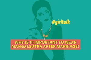 girl-talk:-why-is-it-important-to-wear-mangalsutra-after-marriage?
